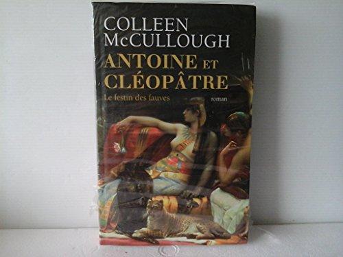 ANTOINE ET CLÉOPÂTRE. Le Festin des fauves: Colleen McCullough