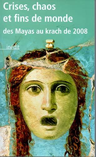 9782286065751: CRISES,CHAOS ET FINS DE MONDE.DES MAYAS AU KRACH DE 2008