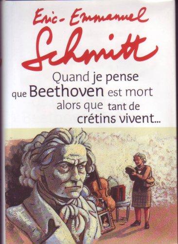 9782286072858: Quand je pense que Beethoven est mort alors que tant de crétins vivent...