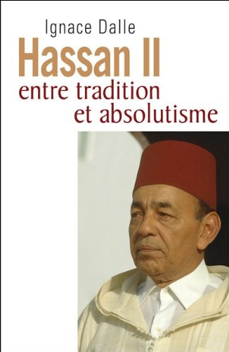 9782286076399: Hassan II: Entre tradition et absolutisme