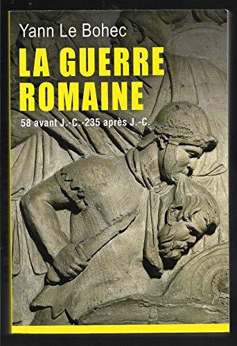 9782286111274: LA GUERRE ROMAINE.58 AVANT J.-C.-235 APRES J.-C.