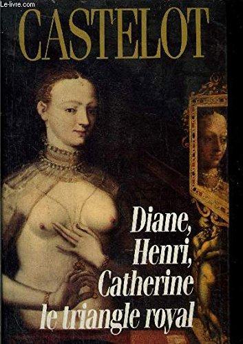 9782286148126: Diane, Henri, Catherine, le triangle royal