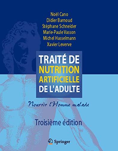 Traité de nutrition artificielle de l'adulte : Nourrir l'homme malade: Cano, Noël ...