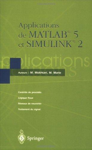 9782287596513: Applications de MATLAB 5 et SIMULINK 2: Contrôle de procédés, Logique floue, Réseaux de neurones, Traitement du signal (French Edition)