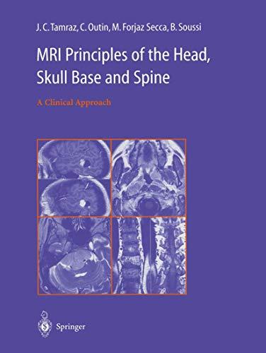 MRI Principles of the Head, Skull Base and Spine: J. C. Tamraz
