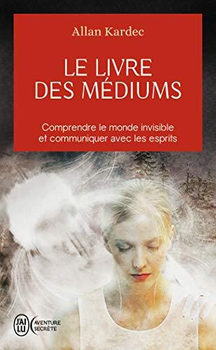 Le livre des mediums (J'ai lu Aventure: Allan Kardec