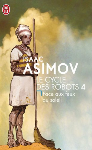 9782290004685: Le cycle des robots, Tome 4 : Face aux feux du soleil (J'ai lu Science-fiction)