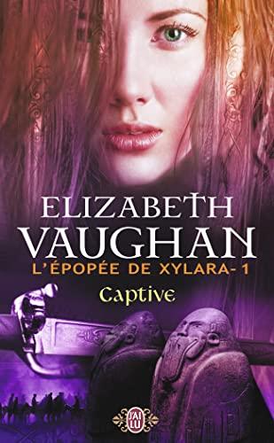 L'épopée de Xylara, Tome 1: Captive (9782290005552) by Elizabeth Vaughan