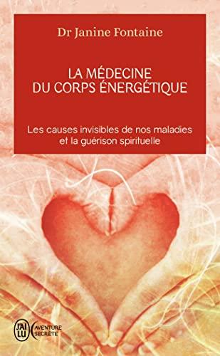 MÉDECINE DU CORPS ÉNERGÉTIQUE (LA) : LES CAUSES INVISIBLES DE NOS MALADIES ET ...