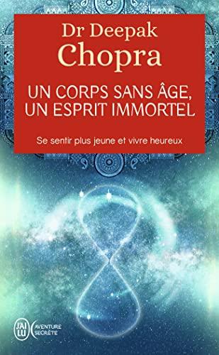 Un Corps Sans Age, Un Esprit Immortel (Aventure Secrete) (French Edition): Deepak Chopra M.D.