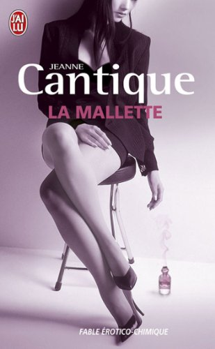 La mallette : Fable érotico-chimique: Jeanne Cantique