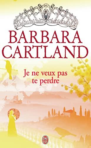 Je ne veux pas te perdre: Barbara Cartland