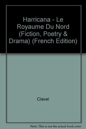 Harricana - Le Royaume Du Nord (Fiction,: Clavel