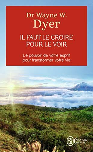 9782290024843: Il faut le croire pour le voir : La voie de votre transformation personnelle (J'ai lu Aventure secrète)