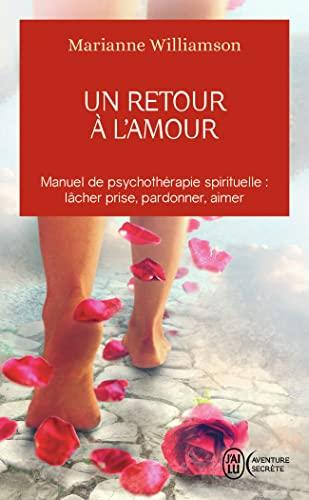 9782290025710: Un retour à l'amour : manuel de psychothérapie spirituelle : lacher prise,pardonner,aimer.