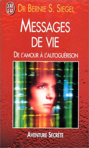 MESSAGES DE VIE : DE L'AMOUR ? L'AUTOGU?RISON: SIEGEL,BERNIE S.