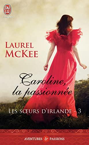 SOEURS D'IRLANDE (LES) T.03 : CAROLINE, LA PASSIONNÉE: MCKEE LAUREL