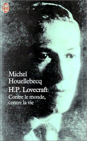 H.P. Lovecraft: Contre Le Monde Contre La: Michel Houellebecq