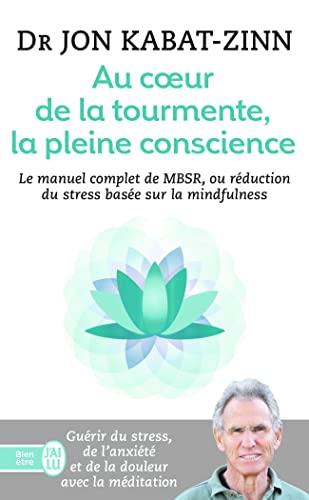 9782290054468: Au coeur de la tourmente, la pleine conscience : MBSR, la réduction du stress basée sur le mindfulness : programme complet en 8 semaines (J'ai lu Bien-être)