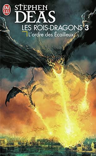 Les rois-dragons, Tome 3 : L'ordre des Ecailleux: Stephen Deas