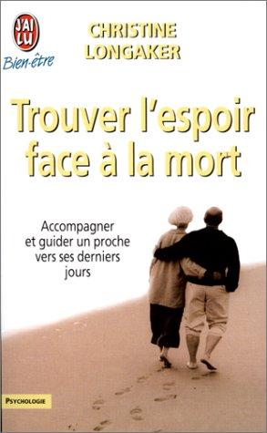 9782290071793: TROUVER L'ESPOIR FACE A LA MORT. Accompagner et guider un proche vers ses derniers jours (J'ai lu Bien-être)