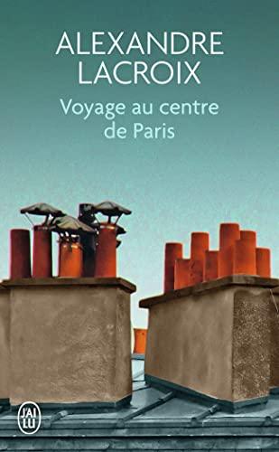 VOYAGE AU CENTRE DE PARIS: LACROIX ALEXANDRE