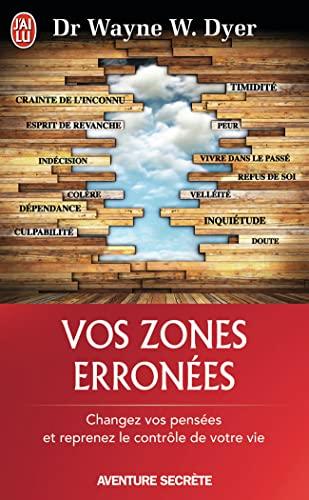 9782290080801: Vos zones erronnées: Changez vos pensées et reprenez le contrôle de votre vie [ Your Erroneous Zones: Step-by-Step Advice for Escaping the Trap of ... ] (Aventure secrète (10580)) (French Edition)