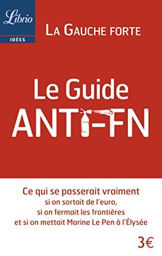 9782290083819: Le Guide anti-FN : Ce qui se passerait vraiment si on sortait de l'euro, si on fermait les frontières et si on mettait Marine Le Pen à l'Elysée