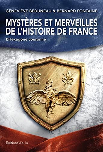 9782290086049: Mystères et merveilles de l'Histoire de France : L'Hexagone couronné