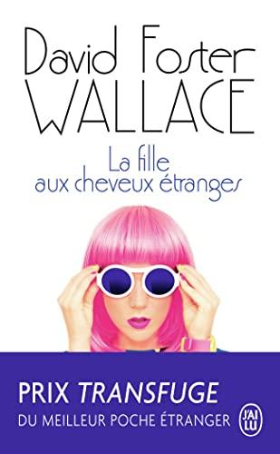 FILLE AUX CHEVEUX ÉTRANGES (LA): FOSTER WALLACE DAVID