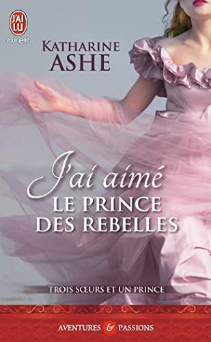 9782290103340: Trois soeurs et un prince, Tome 3 : J'ai aimé le prince des rebelles