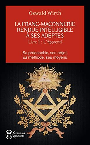 9782290107102: La Franc-maçonnerie rendue intelligible à ses adeptes : Tome 1, L'Apprenti