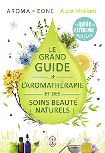 9782290116944: Le grand guide de l'aromathérapie et des soins beauté naturels