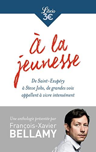 dc9cb730a80 A la jeunesse : De Saint-Exupéry à: François-Xavier Bellamy; Collectif