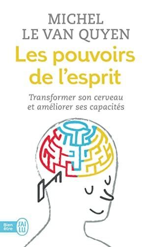 Les pouvoirs de l'esprit : Transformer son