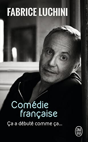 Comedie française - ca a debute comme: Luchini, Fabrice