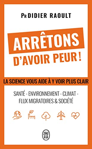 9782290139837: Arrêtons d'avoir peur ! : Santé, environnement, climat, flux migratoires et société, la science vous aide à y voir clair