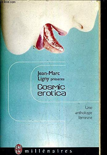 Cosmic erotica: Ligny, Jean-Marc