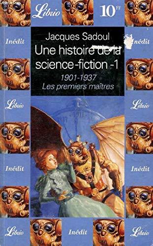 9782290300947: Une histoire de la science-fiction Tome 1 : 1901-1937, Les premiers ma�tres