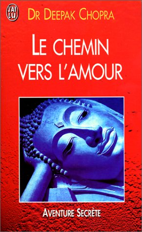 Le Chemin vers l'amour (French Edition): Chopra, Deepak