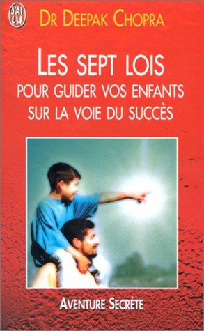 Les Sept Lois pour guider vos enfants: Chopra, Deepak, Scav?e,