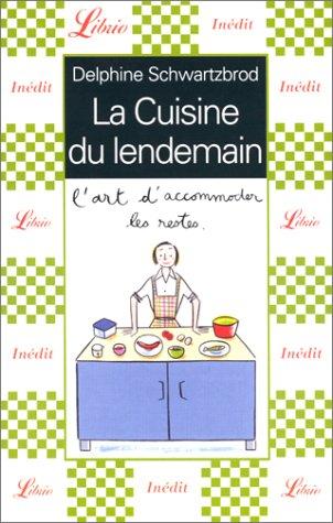 La Cuisine du lendemain : L'art d'accommoder: Delphine Schwartzbrod