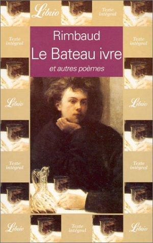 Le Bateau ivre, et autres poèmes: Arthur Rimbaud