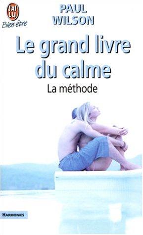 Le Grand livre du calme : La Méthode: Paul Wilson