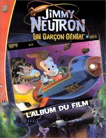 Jimmy Neutron, un garçon génial: L'Album du film (229032020X) by Patrick Spaziante; Terry Collins