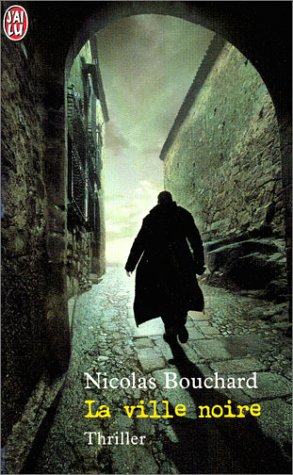 Ville noire (la) (J'ai lu Thriller): Nicolas Bouchard