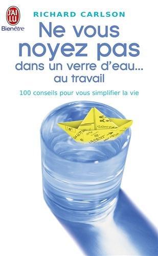 9782290326626: Ne vous noyez pas dans un verre d'eau ... au travail : 100 conseils pour vous simplifier la vie