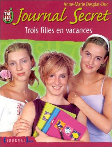 Journal secret, num?ro 7 : Trois filles en vacances (French Edition): Desplat-Duc, Anne-Marie