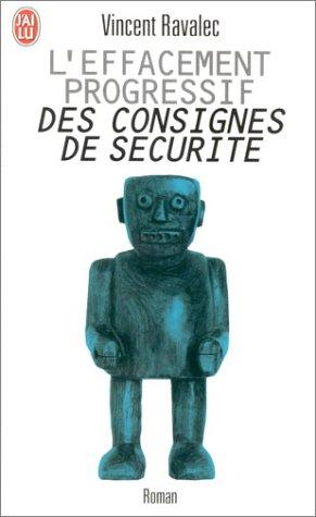 L'Effacement Progressif DES Consignes De Securite (French Edition): Vincent Ravalec