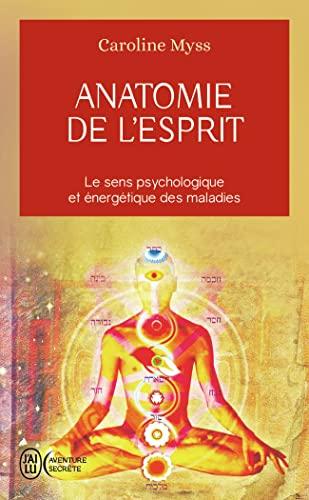 ANATOMIE DE L'ESPRIT : LE SENS PSYCHOLOGIQUE ET ENERGÉTIQUE DES MALADIES: MYSS CAROLINE